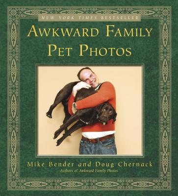 Awkward Family Pet Photos By Bender, Mike/ Chernack, Doug