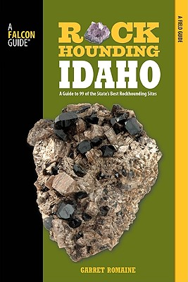 Falcon Guides Rockhounding Idaho By Romaine, Garret